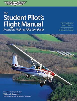 The Student Pilot's Flight Manual By Kershner, William K./ Kershner, William K. (EDT)